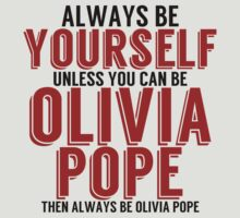 Be Yourself, unless you can be OLIVIA POPE! by TheMoultonator
