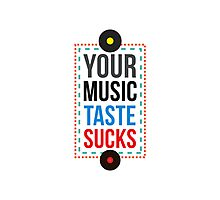 Your Music Taste Sucks Photographic Print