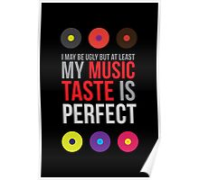 I may be ugly but at least my music taste is perfect! II Poster