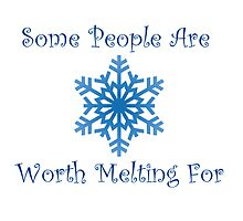 Some People Are Worth Melting For Print by AlanaDZ