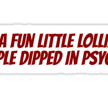I'm a fun little lollipop triple dipped in psycho Sticker