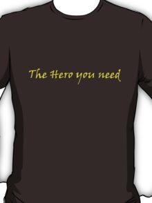 Hero you need T-Shirt