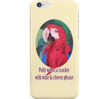 Polly Wants A Cracker With Wine And Cheese Please ☺ - iPhone iPod & iPad Tablet Covers iPhone Case/Skin