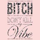 Bitch don't kill my vibe - DIA DE LOS MUERTOS by Chigadeteru