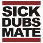Sick Dubs Mate (black) by newdamage