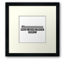 Not Even Close Baby! Framed Print