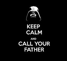 Keep Calm and Call your Father by sakha