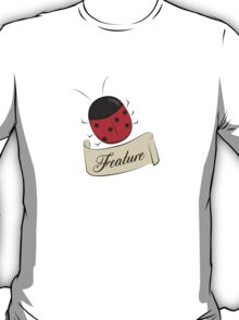 It's Not a Bug, It's a Feature! T-Shirt