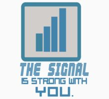 The Signal is strong with you. by TeeJB