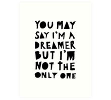 You May Say I'm A Dreamer - Black and White Version Art Print