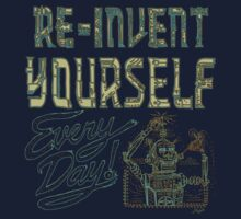 RE-INVENT YOURSELF EVERYDAY by MudgeStudios