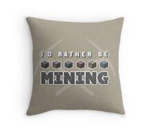 I'd Rather Be Mining Throw Pillow