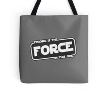 Strong is the Force Tote Bag