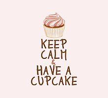 Keep Calm Have a Cupcake by silvianeto
