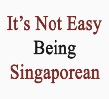 It's Not Easy Being Singaporean  by supernova23