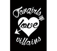 Fangirls love villains. [ WHITE ] Photographic Print
