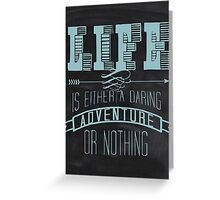 Life is either is daring adventure or nothing  Greeting Card