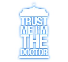 Trust Me , I'm The Doctor - Doctor Who Photographic Print