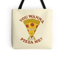 You Wanna Pizza Me? Tote Bag