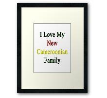 I Love My New Cameroonian Family Framed Print