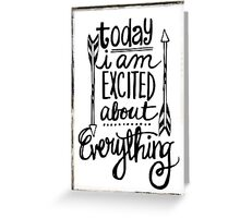Today I am excited about everything! Greeting Card