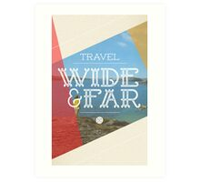Travel Wide & Far Art Print
