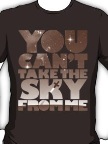 You Can't Take The Sky - Browncoat Edition T-Shirt