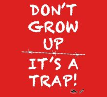 Don't grow up, It's a Trap (white) by sandnotoil