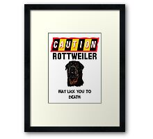 Caution Rottweiler May Lick You To Death Framed Print
