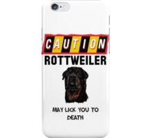 Caution Rottweiler May Lick You To Death iPhone Case/Skin