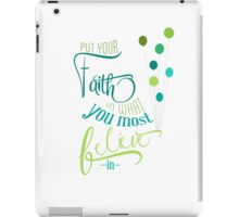 put your faith in what you most believe in iPad Case/Skin