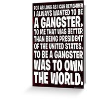 As Long As I Remember, I Always Wanted To Be A Gangster. Greeting Card
