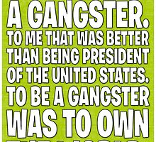 As Long As I Remember, I Always Wanted To Be A Gangster. - Green by Rev. Shakes Spear