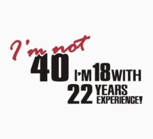 I'm not 40. I'm 18 with 22 years experience by nektarinchen
