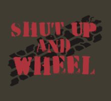 Shut Up And Wheel by JeepsandPlanes