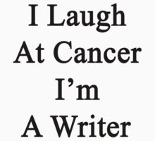 I Laugh At Cancer I'm A Writer  by supernova23