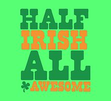Half Irish - All AWESOME by jazzydevil