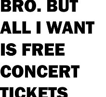 free concert tickets.  by omgwhat