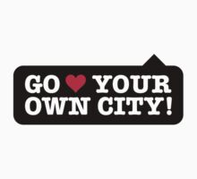 Go Love Your Own City! by artpolitic