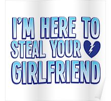 I'm here to STEAL your Girlfriend Poster