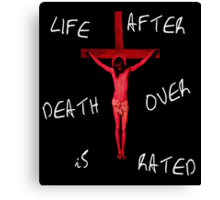 Life after death is overrated   Canvas Print