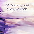 """All things are possible..."" Pillow by AuntDot"