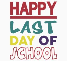 HAPPY LAST DAY OF SCHOOL by omadesign