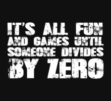 It's all fun and games until someone divides by zero by SlubberBub