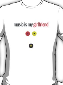 Music Is My Girlfriend T-Shirt