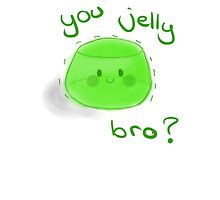 You Jelly Bro? by Invisble-Artist