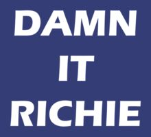 DAMN IT RICHIE - white wording by eevylynn