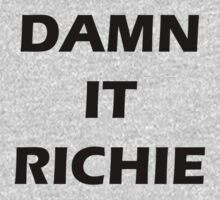 DAMN IT RICHIE - black wording by eevylynn
