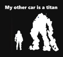 My other car is a titan by RAGEDBUBBLE