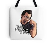 There's Something in my Eye!! Tote Bag